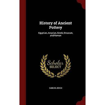 History of Ancient Pottery Egyptian Assyrian Greek Etruscan and Roman by Birch & Samuel