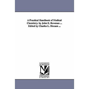 A Practical Handbook of Medical Chemistry. by John E. Bowman ... Edited by Charles L. Bloxam ... by Bowman & John Eddowes