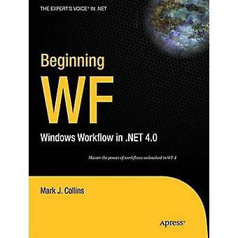 Beginning WF  Windows Workflow in .NET 4.0 by Collins & Mark