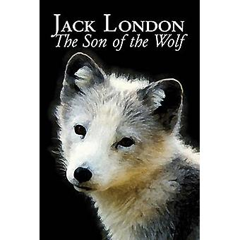 The Son of the Wolf by Jack London Fiction Action  Adventure by London & Jack