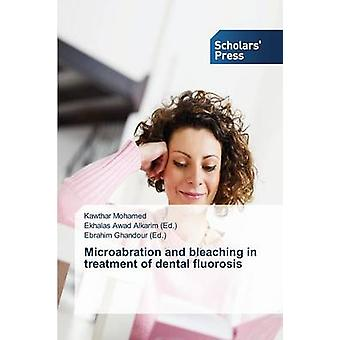 Microabration and bleaching in treatment of dental fluorosis by Mohamed Kawthar