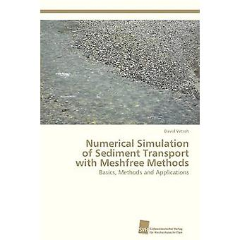 Numerical Simulation of Sediment Transport with Meshfree Methods by Vetsch David