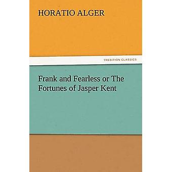 Frank and Fearless or the Fortunes of Jasper Kent by Alger & Horatio & Jr.