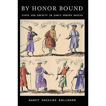 By Honor Bound - State and Society in Early Modern Russia by By Honor