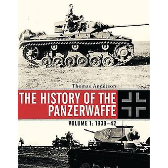 The History of the Panzerwaffe  Volume 1 193942 by Thomas Anderson