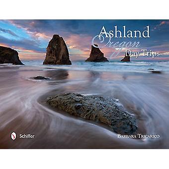 Ashland - Oregon - Day Trips by Barbara Tricarico - 9780764350146 Book