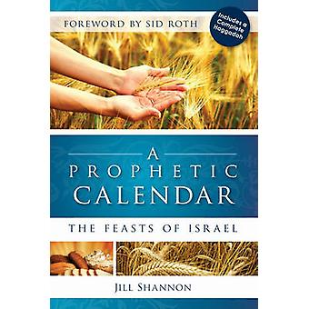 A Prophetic Calendar - The Feasts of Israel by Jill Shannon - Sid Roth