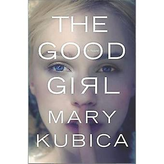 The Good Girl by Mary Kubica - 9780778316558 Book