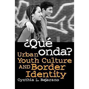 Que Onda? - Urban Youth Culture and Border Identity by Cynthia L. Beja