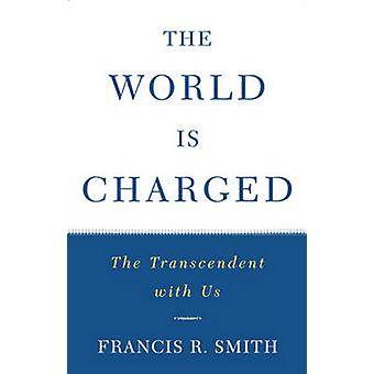 The World is Charged by Francis R. Smith - 9780824521165 Book