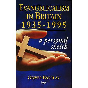 Evangelicalism in Britain - 1935-95 - A Personal Sketch by Oliver R. B