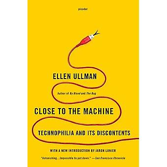Close to the Machine - Technophilia and Its Discontents by Ellen Ullma