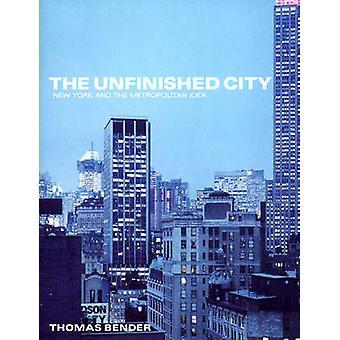 La ville inachevée - New York et l'idée métropolitaine de Ben Thomas