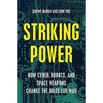 Striking Power - How Cyber - Robots - and Space Weapons Change the Rul