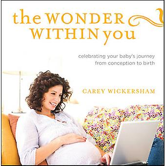 The Wonder Within You - Celebrating Your Baby's Journey from Conceptio