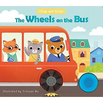 Sing and Slide - The Wheels on the Bus by Yi-Hsaun Wu - 9781684121250
