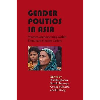 Gender Politics in Asia - Women Manoeuvring within Dominant Gender Ord