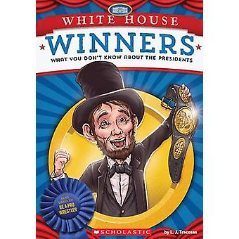 White House Winners - What You Don't Know about the Presidents by L J