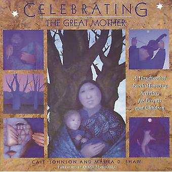 Celebrating the Great Mother - A Handbook of Earth-honoring Activities