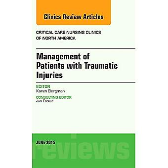 Management of Patients with Traumatic Injuries, An Issue of Critical Nursing Clinics, 1e (The Clinics: Nursing)