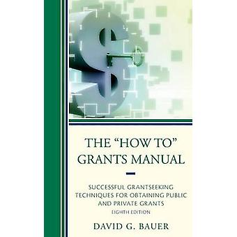 The how To Grants Manual Successful Grantseeking Techniques for Obtaining Public and Private Grants by Bauer & David G