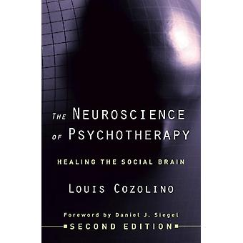 The Neuroscience of Psychotherapy: Healing the Social Brain (Norton Series on Interpersonal Neurobiology) (Hardcover) by Cozolino Louis J.