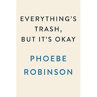 Everything's Trash - But It's Okay - Essays by Everything's Trash - Bu