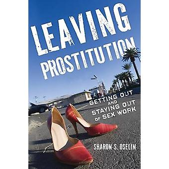 Leaving Prostitution - Getting Out and Staying Out of Sex Work by Shar