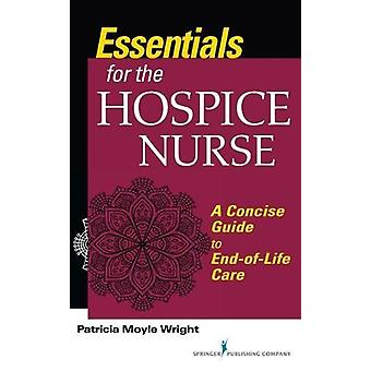 Essentials for the Hospice Care Nurse - A Concise Guide to End-of-Life