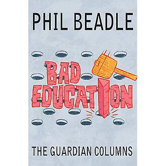 Bad Education - The Guardian Columns by Phil Beadle - 9781845906832 Bo