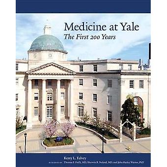 Medicine at Yale - The First 200 Years by Kerry L. Falvey - Thomas P.