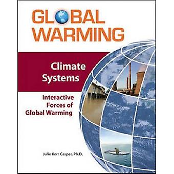 Climate Systems - Interactive Forces of Global Warming by Julie Kerr C