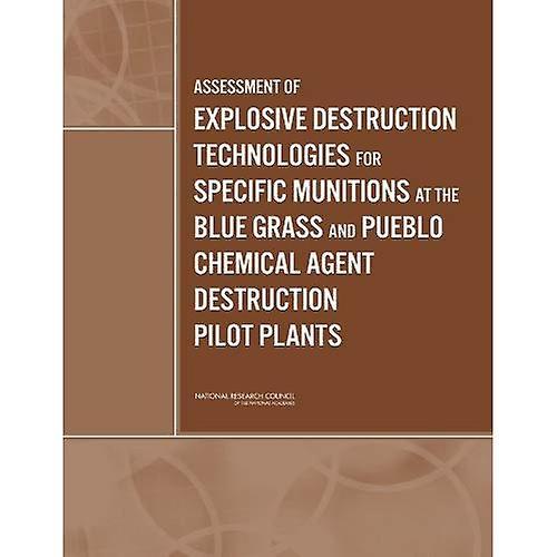 AssessHommest of Explosive Destruction Technologies for Specific Munitions at the bleu Grass and Pueblo Chemical Agent Destruction Pilot Plants