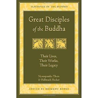 Great Disciples of the Buddha: Their Lives Their Works Their Legacy