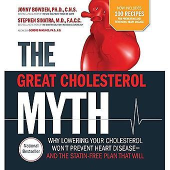 Grote Cholesterol mythe bevat nu 100 recepten voor de preventie en de omkering van hart-en vaatziekten: waarom verlagen uw...