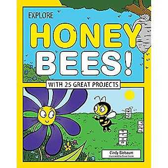 Explore Honey Bees!: With 25 Great Projects (Explore Your World)