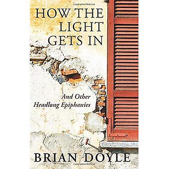 Hur ljuset blir: och andra huvudstupa Epiphanies