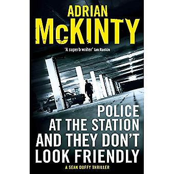 Police at the Station and They Don't Look Friendly: A Sean Duffy Thriller
