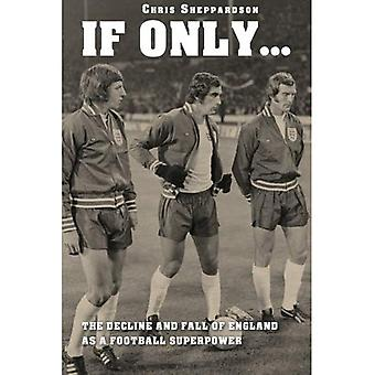 If Only...the Decline and Fall of England as a Major Football Superpower
