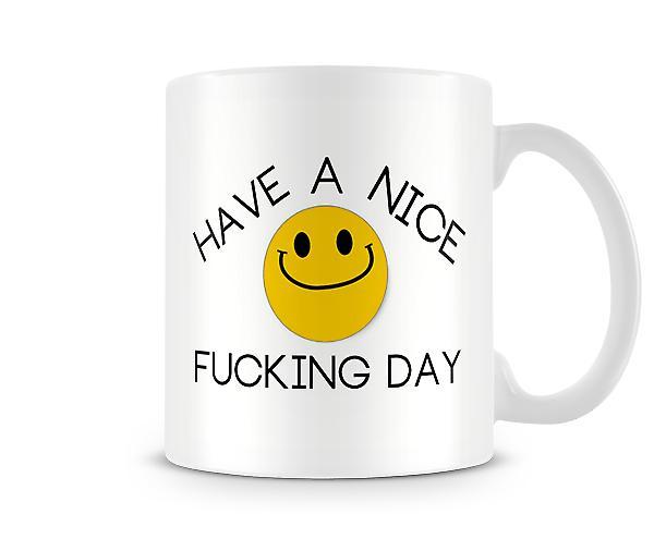 Have A Nice F***ing Day Mug