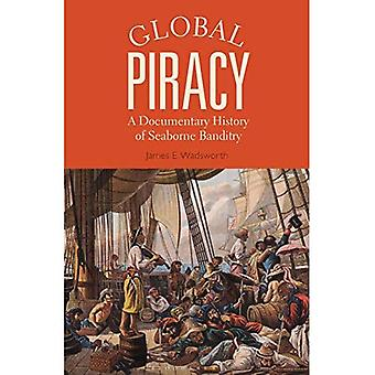 Global Piracy: A Documentary History of Seaborne Banditry