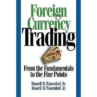 Foreign Currency Trading  From the Fundamentals to the Fine Points by Wasendorf & Russell R. & Sr.