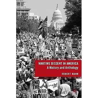 Während des Krieges Dissens in Amerika eine Geschichte und eine Anthologie von Mann & Robert