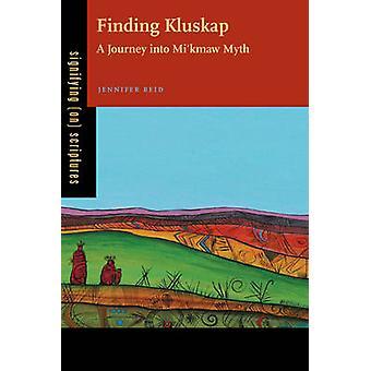 Trouver Kluskap A voyage dans Mikmaw mythe par Reid & Jennifer