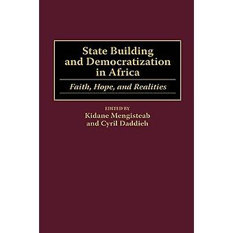State Building and Democratization in Africa Faith Hope and Realities by Mengisteab & Kidane