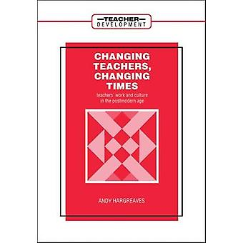 Changing Teachers Changing Times by Hargreaves & Andy