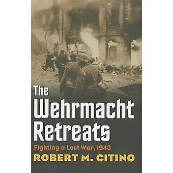 Retiros de Wehrmacht luchando una guerra perdida 1943 por Citino y Robert M