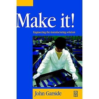 Make It The Engineering Manufacturing Solution by Garside & John