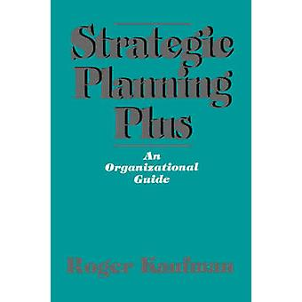 Strategic Planning Plus An Organizational Guide by Kaufman & Roger A.