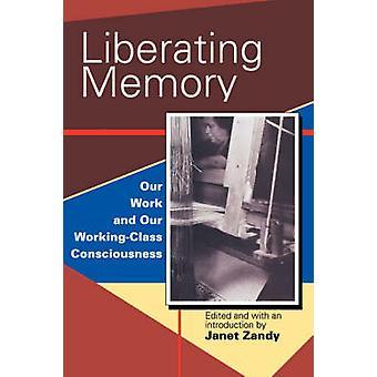 Befriende hukommelse, vores arbejde og vores WorkingClass bevidsthed af Zandy & Janet